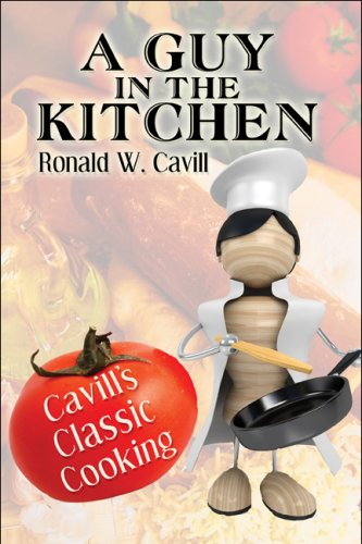 9781604748789: A Guy in the Kitchen: Cavill's Classic Cooking