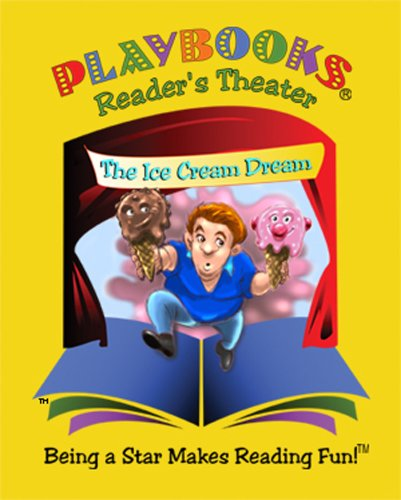 9781604761184: The Ice Cream Dream - A Playbook Readers Theater Story to read out-loud for two or more readers. Character roles are written at high, medium and low ... ... reader or share one copy per two readers.