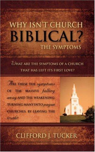 Why Isnt Church Biblical?: Clifford J. Tucker