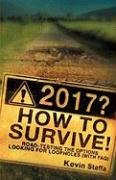 9781604774344: 2017? HOW TO SURVIVE! ROAD-TESTING THE OPTIONS LOOKING FOR LOOPHOLES (WITH FAQ)