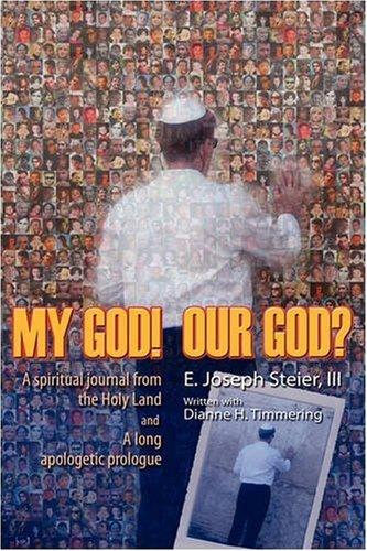 MY GOD! OUR GOD?: III E. Joseph Steier, Dianne H. Timmering