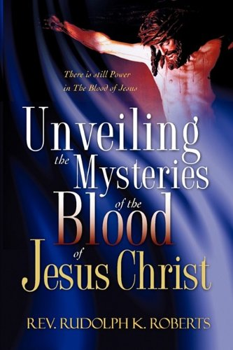 9781604775921: Unveiling the Mysteries of The Blood of Jesus Christ