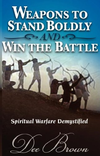 9781604776126: Weapons to Stand Boldly and Win the Battle Spiritual Warfare Demystified