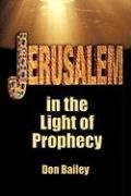 JERUSALEM IN THE LIGHT OF PROPHECY: Bailey, Don