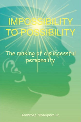 9781604812138: IMPOSSIBILITY TO POSSIBILITY: The making of a successful personality