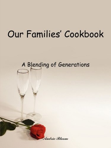 Our Families' Cookbook: A Blending of Generations: Bloom, Audrie