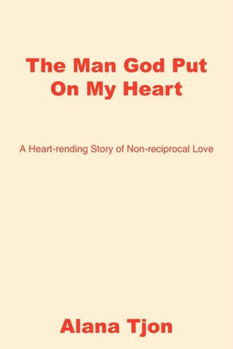 9781604813685: The Man God Put On My Heart: A Heart-rending Story of Non-reciprocal Love