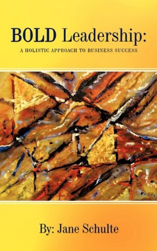 BOLD Leadership: A Holistic Approach to Business Success: Schulte, Jane