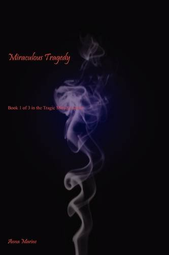 9781604816204: Miraculous Tragedy: Book 1 of 3 in the Tragic Miracle Series
