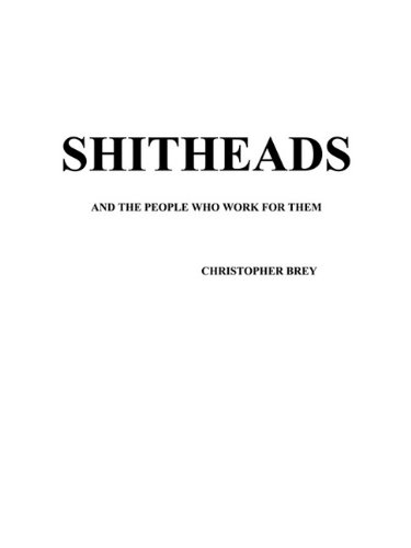 Shitheads and the people who work for them: Christopher Brey