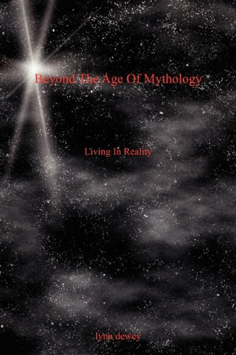 Beyond The Age Of Mythology: Living In Reality: Dewey, Lynn