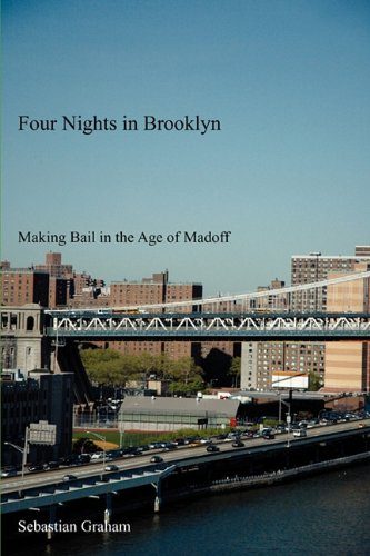Four Nights in Brooklyn: Making Bail in the Age of Madoff: Graham, Sebastian
