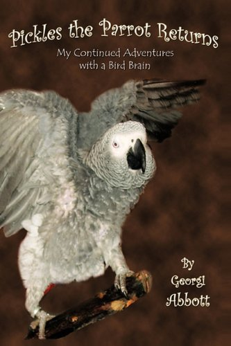 9781604819014: Pickles The Parrot Returns: My Continued Adventures With A Birdbrain