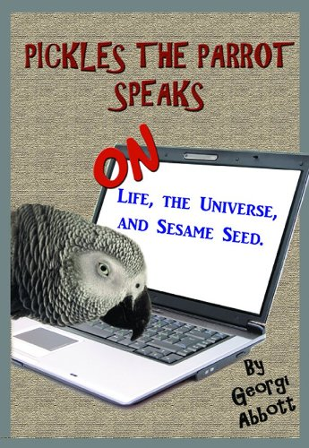 9781604819335: Pickles The Parrot Speaks: On Life, The Universe, And Sesame Seed
