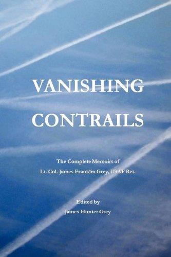 9781604819502: VANISHING CONTRAILS: The Complete Memoirs of Lt. Col. James Franklin Grey, USAF Ret.