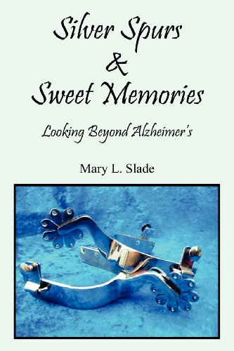 9781604819588: Silver Spurs & Sweet Memories: Looking Beyond Alzheimer's