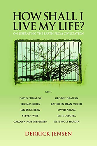 9781604860030: How Shall I Live My Life?: On Liberating the Earth from Civilization (PM Press)