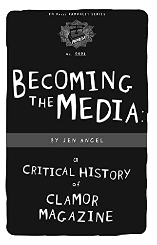 9781604860221: Becoming The Media: A Critical History Of Clamor Magazine (PM Pamphlet)