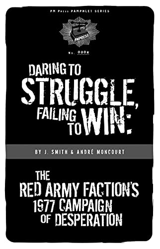 9781604860283: Daring to Struggle, Failing to Win: The Red Army Faction's 1977 Campaign of Desperation (PM Pamphlet)