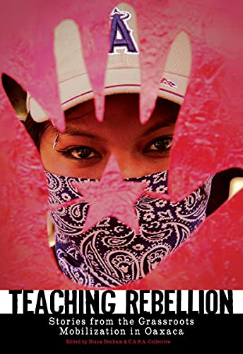 9781604860320: Teaching Rebellion: Stories from the Grassroots Mobilization in Oaxaca (PM Press)