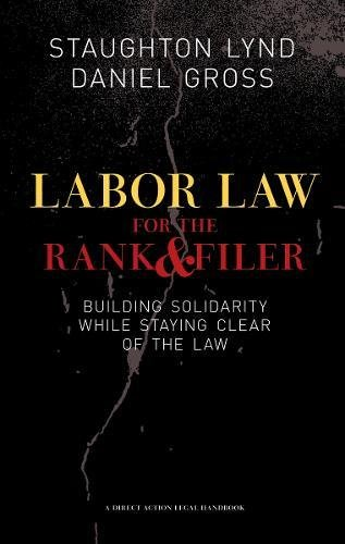 9781604860337: Labor Law for the Rank and Filer: Building Solidarity While Staying Clear of the Law (PM Press)