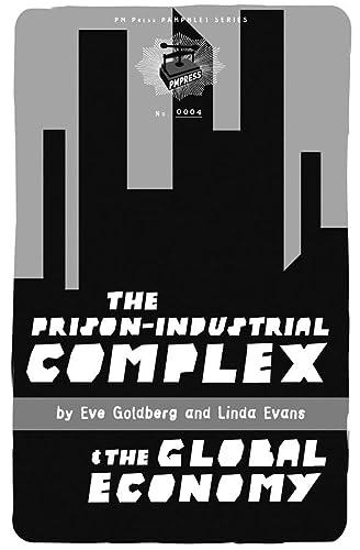 The Prison-Industrial Complex & the Global Economy (Pm Press Pamphlet): Evans, Linda; Goldberg,...