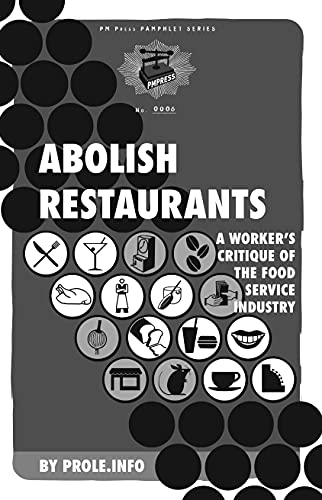 9781604860481: Abolish Restaurants: A Worker's Critique of the Food Service Industry (PM Pamphlet)