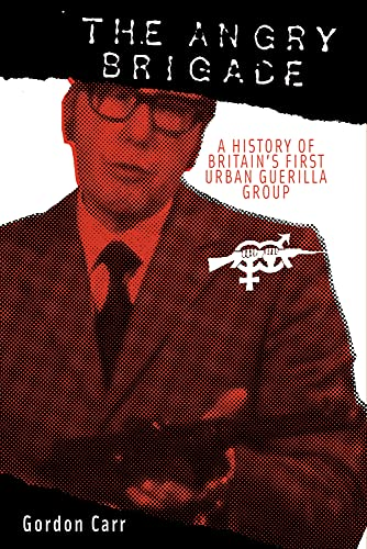 9781604860498: The Angry Brigade: A History of Britain's First Urban Guerilla Group