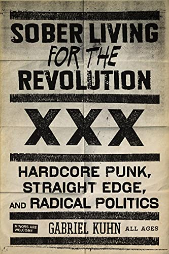 9781604860511: Sober Living For The Revolution: Hardcore Punk, Straight Edge, and Radical Politics