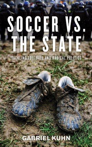 9781604860535: Soccer vs. the State: Tackling Football and Radical Politics