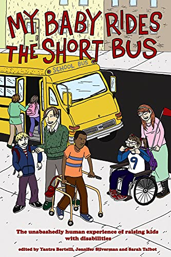 9781604861099: My Baby Rides the Short Bus: The Unabashedly Human Experience of Raising Kids with Disabilities