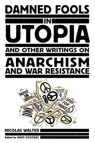9781604862225: Damned Fools in Utopia: And Other Writings on Anarchism and War Resistance