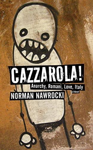 9781604863154: Cazzarola!: Anarchy, Romani, Love, Italy (A Novel)