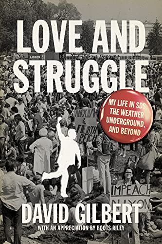 Love and Struggle: My Life in SDS, the Weather Underground, and Beyond: Gilbert, David