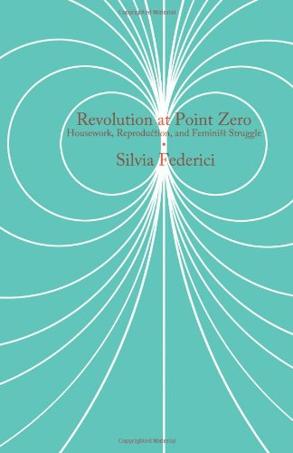 9781604863338: Revolution at Point Zero: Housework, Reproduction, and Feminist Struggle (Common Notions)