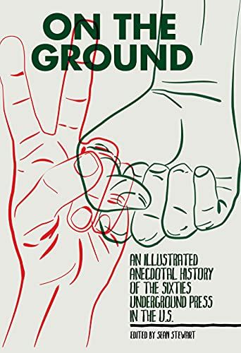 9781604864557: On the Ground: An Illustrated Anecdotal History of the Sixties Underground Press in the U.S.