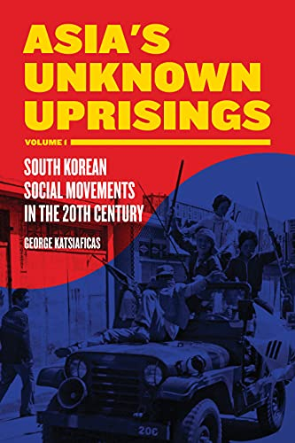 Asia's unknown uprisings. Vol. 1: South Korean social movements in the 20th century: ...
