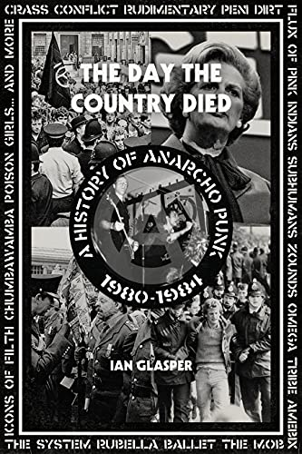 The Day the Country Died: A History of Anarcho Punk 1980-1984 (Paperback): Ian Glasper