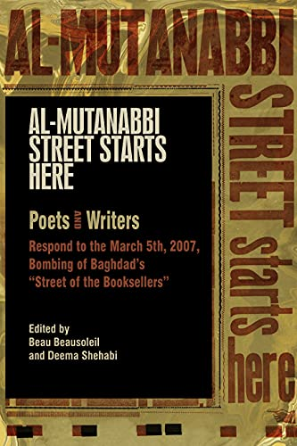 Al-Mutanabbi Street Starts Here: Poets and Writers Respond to the March 5th, 2007, Bombing of Bag...