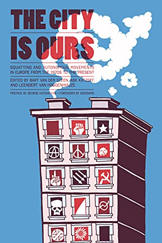City is Ours, The : Squatting and Autonomous Movements in Europe from the 1970s to the Present: ...