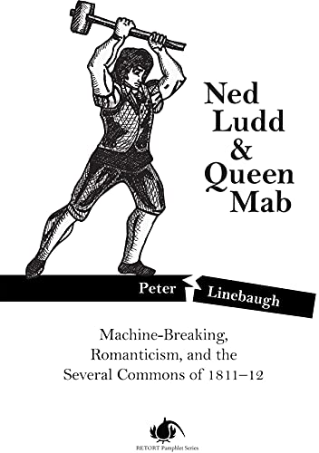 9781604867046: Ned Ludd & Queen Mab: Machine-Breaking, Romanticism, and the Several Commons of 1811-12 (PM Pamphlet)
