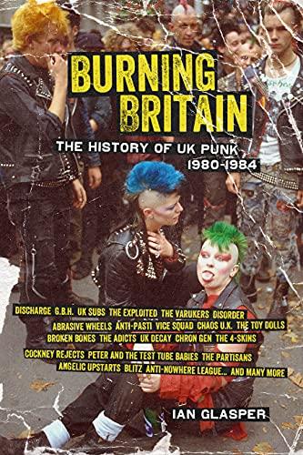 9781604867480: Burning Britain: The History of UK Punk 1980-1984