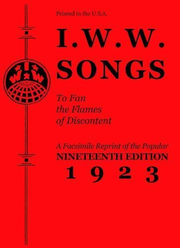 9781604869507: I.w.w. Songs To Fan The Flames Of Discontent: A Facsimile Reprint of the Nineteenth Edition (1923) of the Little Red Song Book