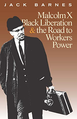 Malcolm X, Black Liberation, and the Road to Workers Power (160488021X) by Jack Barnes