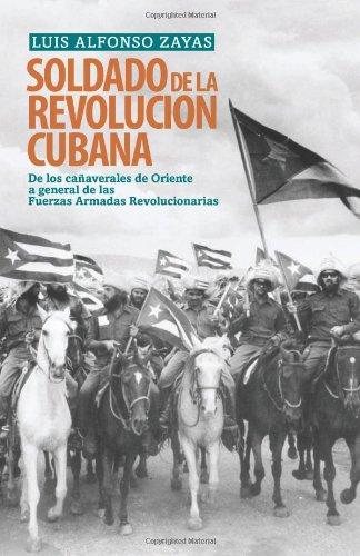 Soldado de la revolución Cubana. De los cañaverales de Oriente a general de las ...