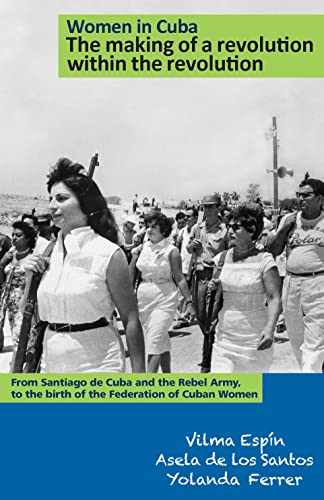 9781604880366: Women in Cuba: The making of a revolution within the revolution. From Santiago de Cuba and the Rebel Army, to the birth of the Federation of Cuban Women