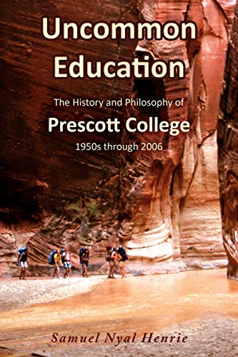9781604940213: Uncommon Education: The History and Philosophy of Prescott College, 1950s through 2006