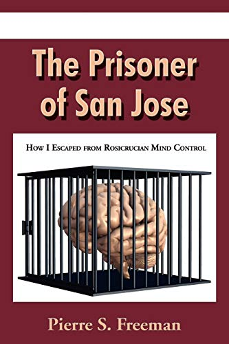 9781604940244: The Prisoner of San Jose: How I Escaped from Rosicrucian Mind Control