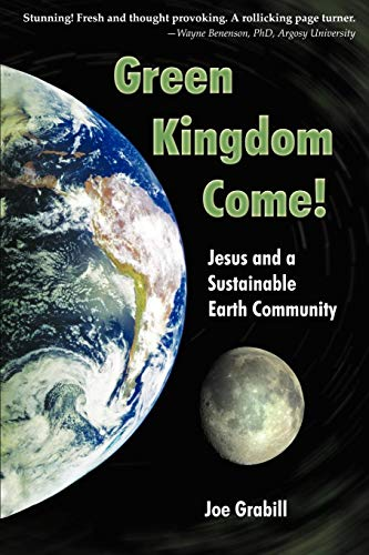 Green Kingdom Come! Jesus and a Sustainable Earth Community: Joe Grabill