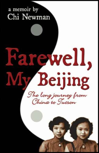 Farewell, My Beijing: The Long Journey from China to Tucson - A Memoir By Chi Newman